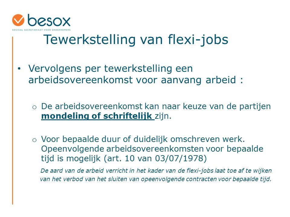 Tewerkstelling van flexi-jobs Vervolgens per tewerkstelling een arbeidsovereenkomst voor aanvang arbeid : o De arbeidsovereenkomst kan naar keuze van