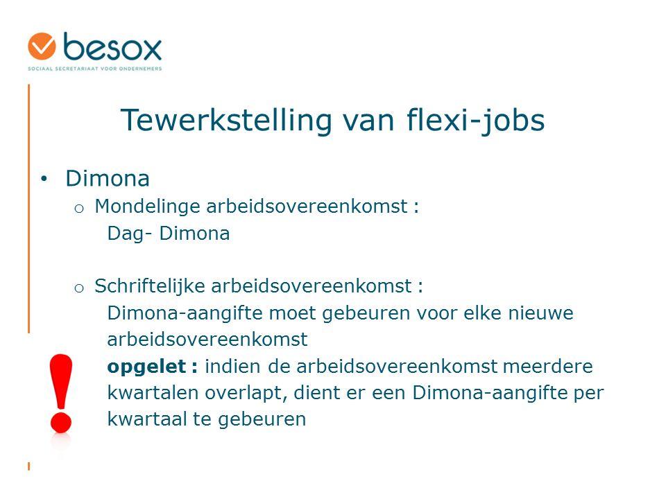 Tewerkstelling van flexi-jobs Dimona o Mondelinge arbeidsovereenkomst : Dag- Dimona o Schriftelijke arbeidsovereenkomst : Dimona-aangifte moet gebeure