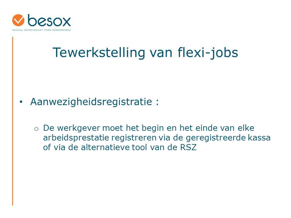 Tewerkstelling van flexi-jobs Aanwezigheidsregistratie : o De werkgever moet het begin en het einde van elke arbeidsprestatie registreren via de gereg