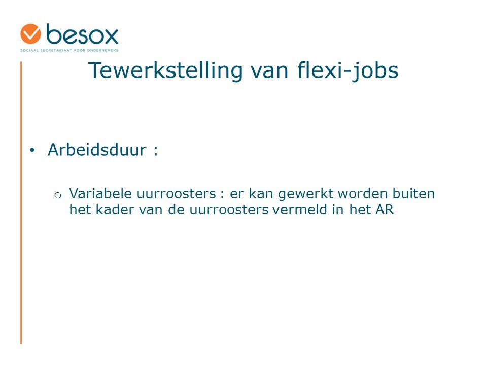 Tewerkstelling van flexi-jobs Arbeidsduur : o Variabele uurroosters : er kan gewerkt worden buiten het kader van de uurroosters vermeld in het AR