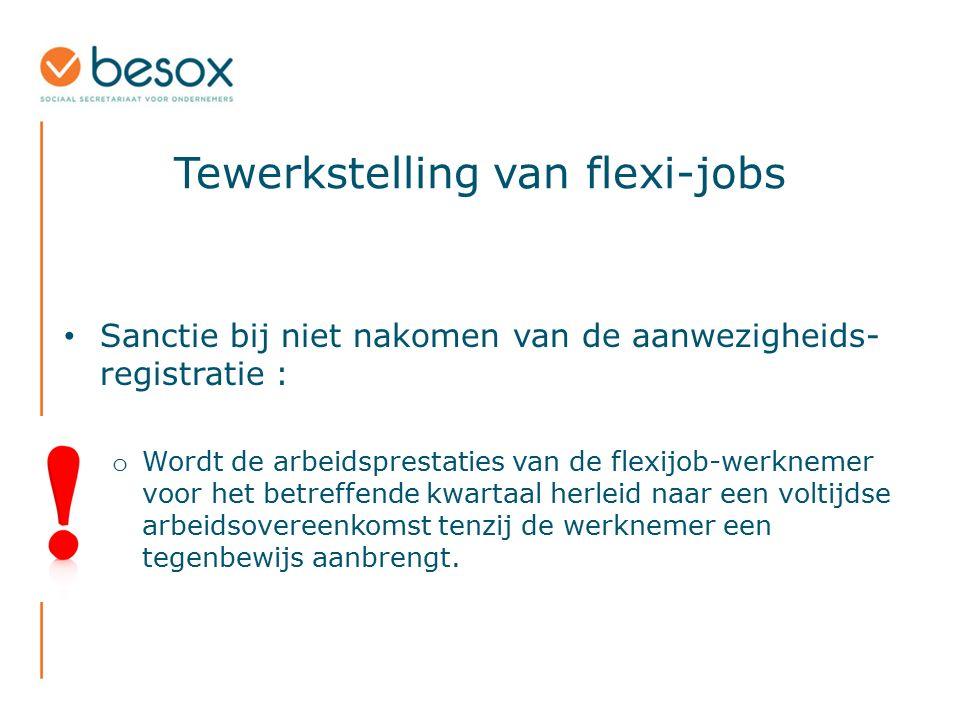 Tewerkstelling van flexi-jobs Sanctie bij niet nakomen van de aanwezigheids- registratie : o Wordt de arbeidsprestaties van de flexijob-werknemer voor