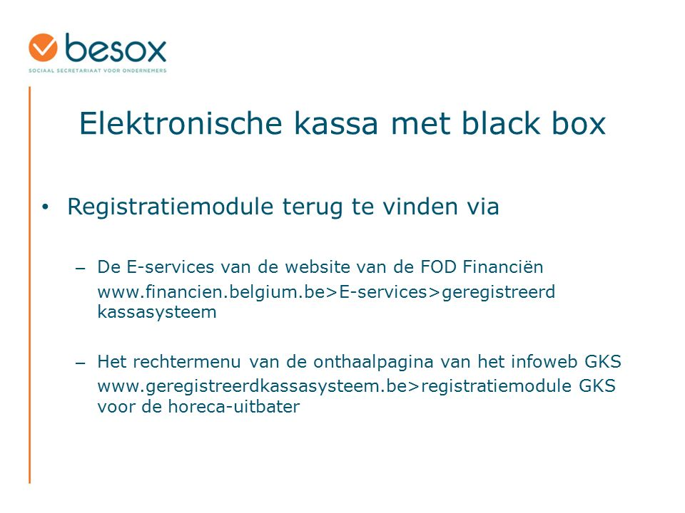 Elektronische kassa met black box Registratiemodule terug te vinden via – De E-services van de website van de FOD Financiën www.financien.belgium.be>E