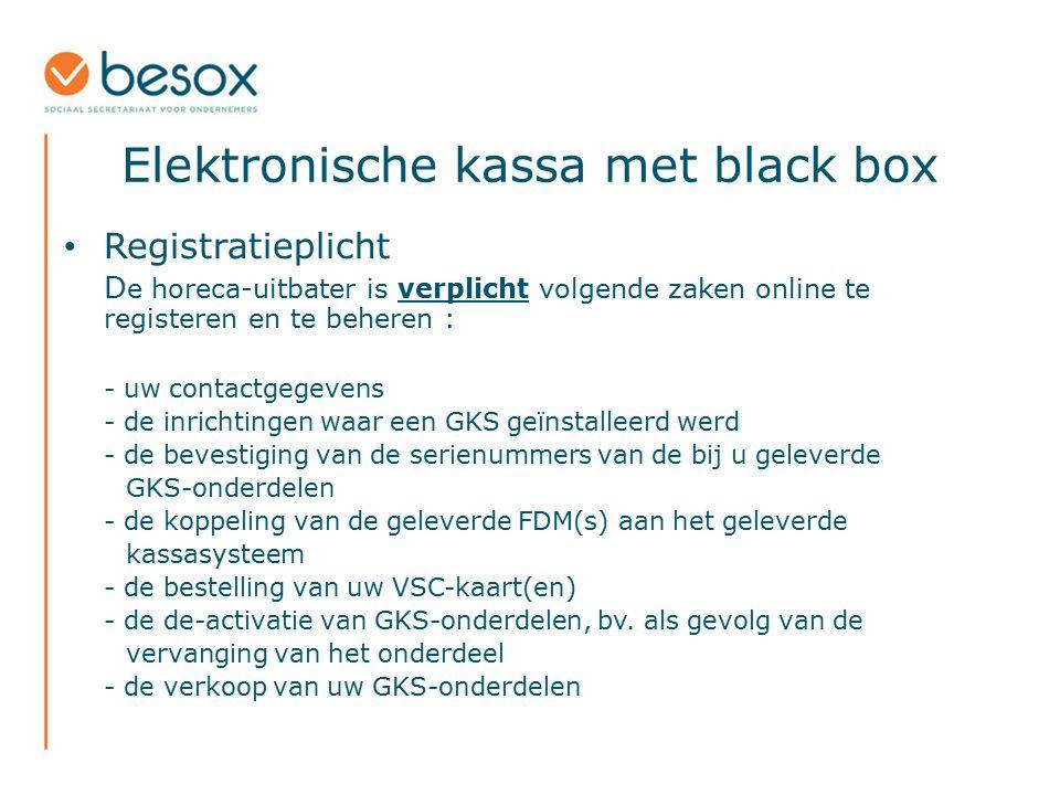 Elektronische kassa met black box Registratieplicht D e horeca-uitbater is verplicht volgende zaken online te registeren en te beheren : - uw contactg