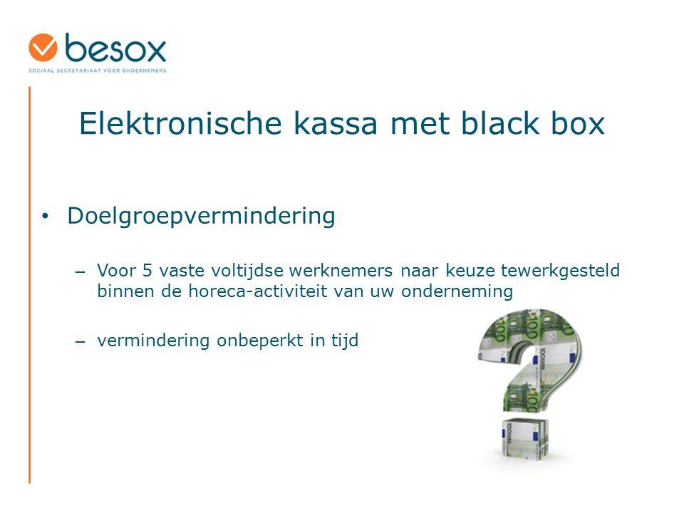 Elektronische kassa met black box Doelgroepvermindering – Voor 5 vaste voltijdse werknemers naar keuze tewerkgesteld binnen de horeca-activiteit van u