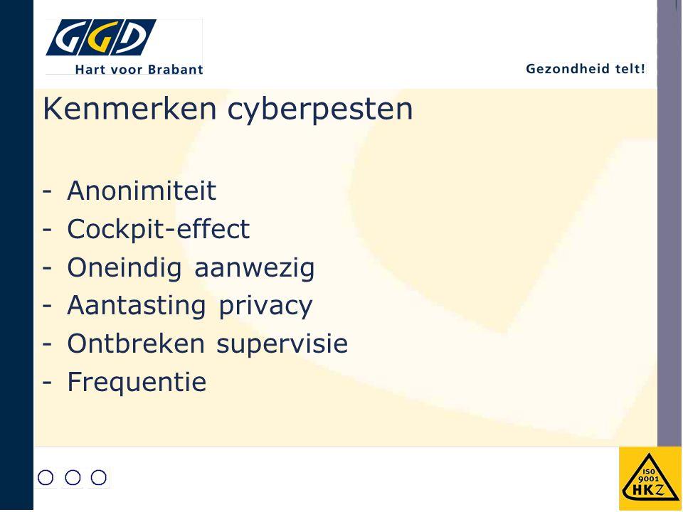 Kenmerken cyberpesten -Anonimiteit -Cockpit-effect -Oneindig aanwezig -Aantasting privacy -Ontbreken supervisie -Frequentie