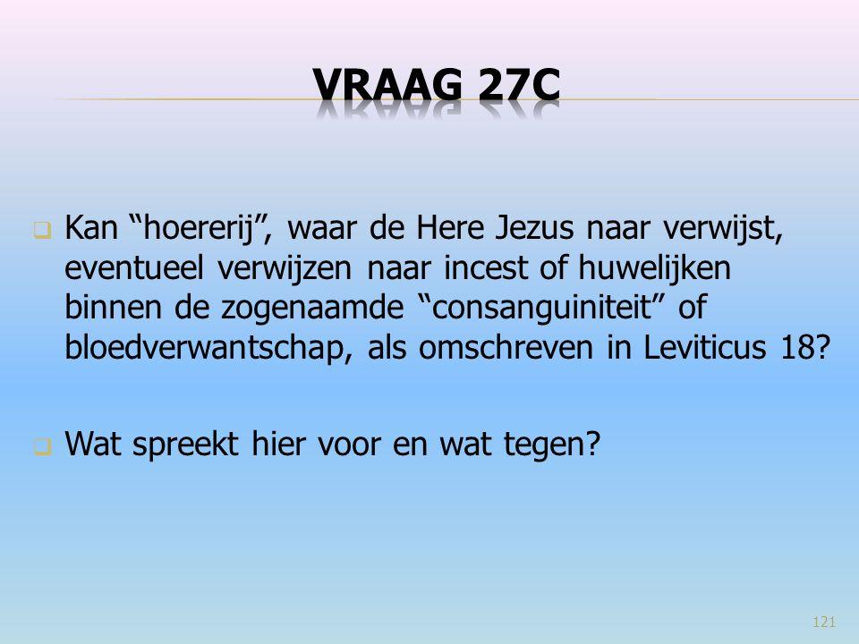 Kan hoererij , waar de Here Jezus naar verwijst, eventueel verwijzen naar incest of huwelijken binnen de zogenaamde consanguiniteit of bloedverwantschap, als omschreven in Leviticus 18.