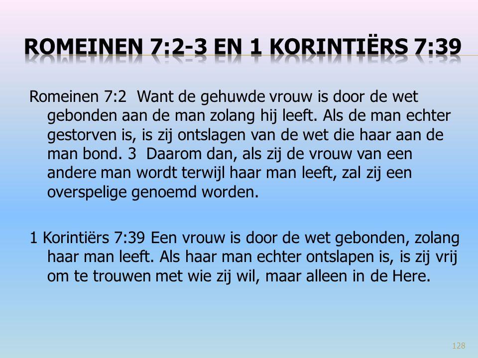 Romeinen 7:2 Want de gehuwde vrouw is door de wet gebonden aan de man zolang hij leeft.