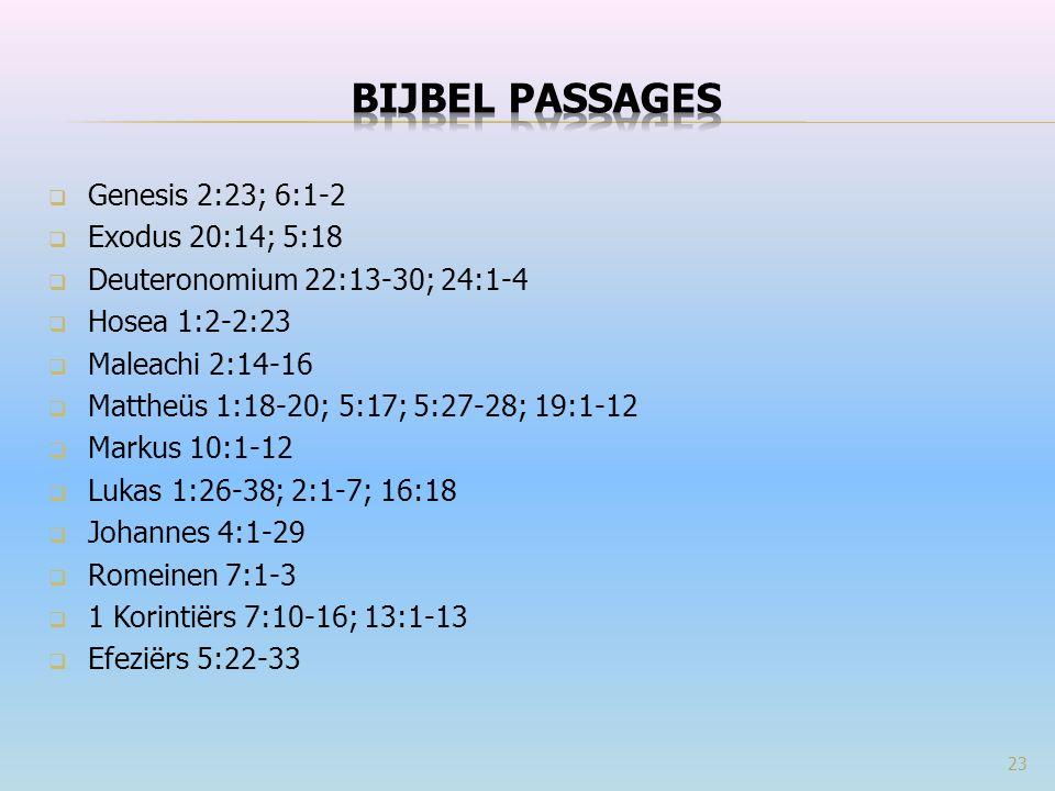  Genesis 2:23; 6:1-2  Exodus 20:14; 5:18  Deuteronomium 22:13-30; 24:1-4  Hosea 1:2-2:23  Maleachi 2:14-16  Mattheüs 1:18-20; 5:17; 5:27-28; 19:1-12  Markus 10:1-12  Lukas 1:26-38; 2:1-7; 16:18  Johannes 4:1-29  Romeinen 7:1-3  1 Korintiërs 7:10-16; 13:1-13  Efeziërs 5:22-33 23