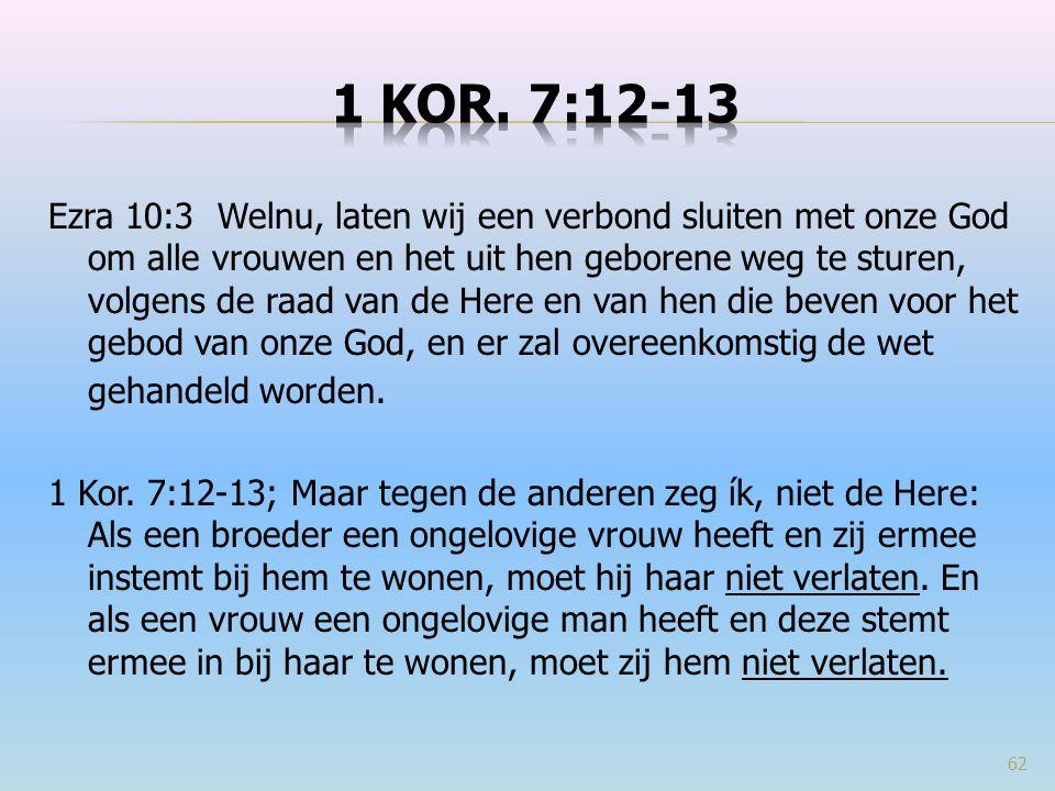 Ezra 10:3 Welnu, laten wij een verbond sluiten met onze God om alle vrouwen en het uit hen geborene weg te sturen, volgens de raad van de Here en van hen die beven voor het gebod van onze God, en er zal overeenkomstig de wet gehandeld worden.
