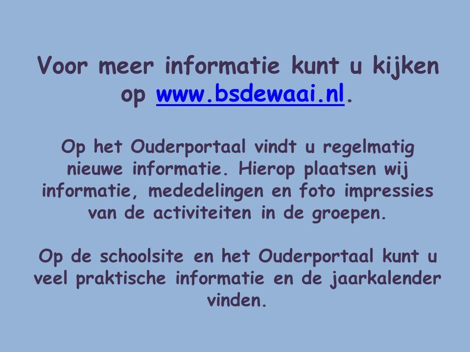 Voor meer informatie kunt u kijken op www.bsdewaai.nl.www.bsdewaai.nl Op het Ouderportaal vindt u regelmatig nieuwe informatie. Hierop plaatsen wij in
