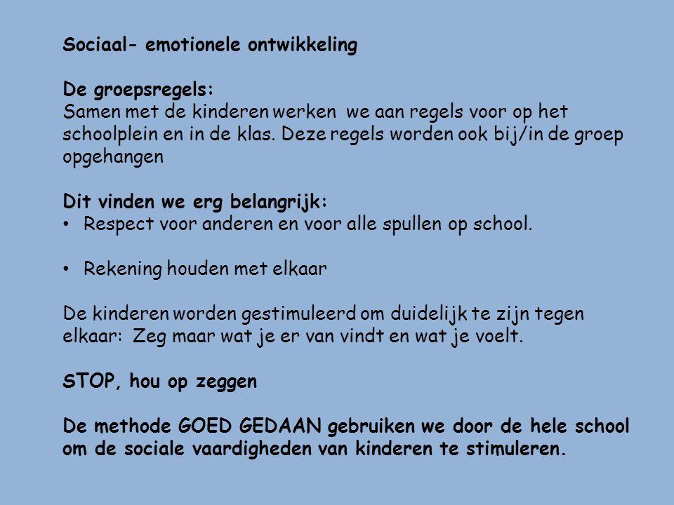 Sociaal- emotionele ontwikkeling De groepsregels: Samen met de kinderen werken we aan regels voor op het schoolplein en in de klas. Deze regels worden