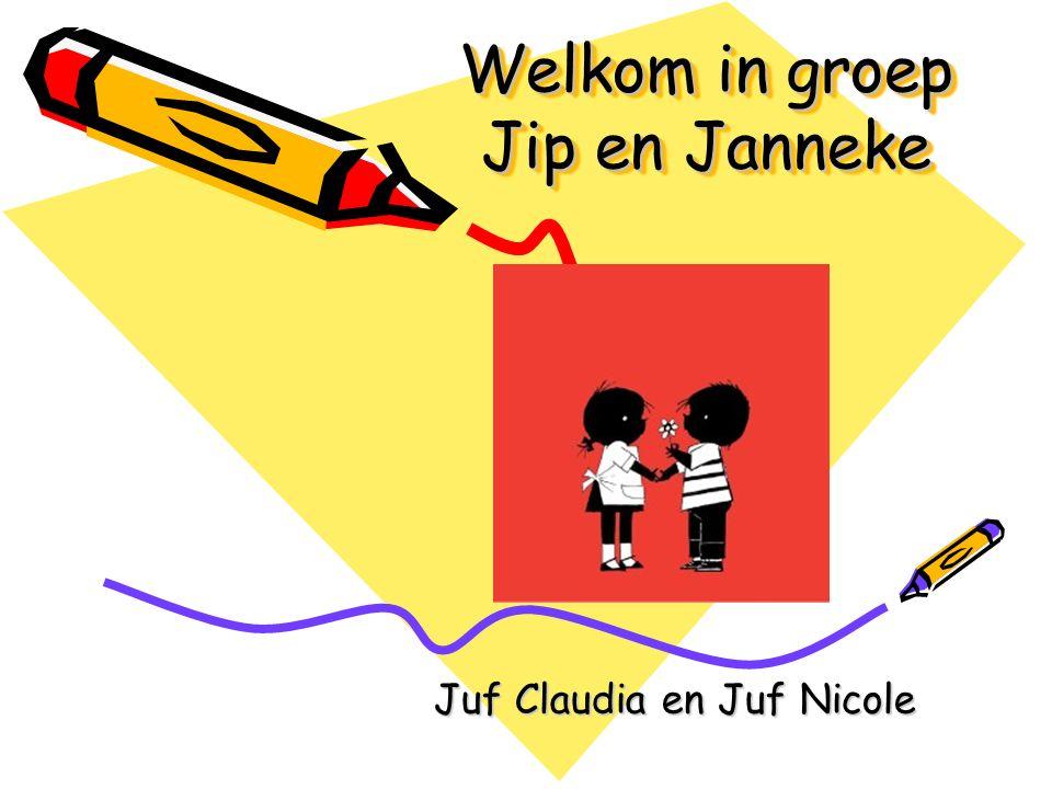 Welkom in groep Jip en Janneke Welkom in groep Jip en Janneke Juf Claudia en Juf Nicole