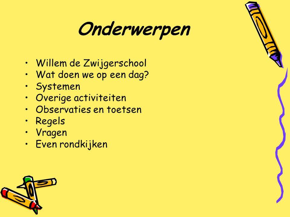 Onderwerpen Willem de Zwijgerschool Wat doen we op een dag? Systemen Overige activiteiten Observaties en toetsen Regels Vragen Even rondkijken