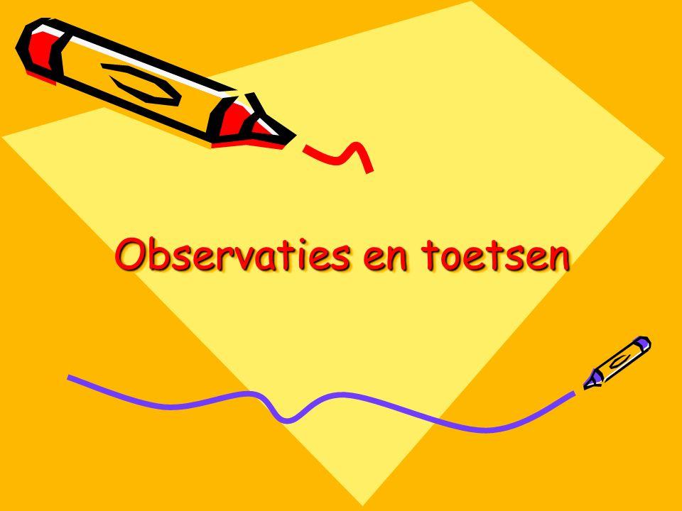 Observaties en toetsen Observaties en toetsen