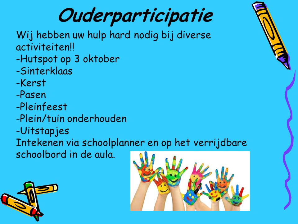 Ouderparticipatie Wij hebben uw hulp hard nodig bij diverse activiteiten!! -Hutspot op 3 oktober -Sinterklaas -Kerst -Pasen -Pleinfeest -Plein/tuin on