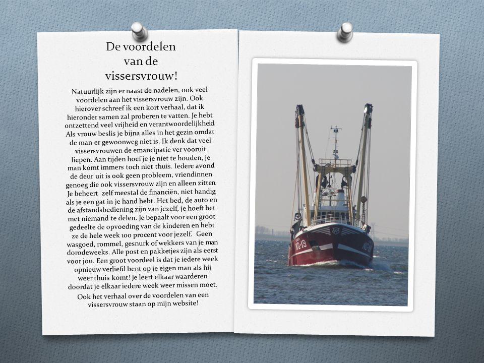 Natuurlijk zijn er naast de nadelen, ook veel voordelen aan het vissersvrouw zijn. Ook hierover schreef ik een kort verhaal, dat ik hieronder samen za