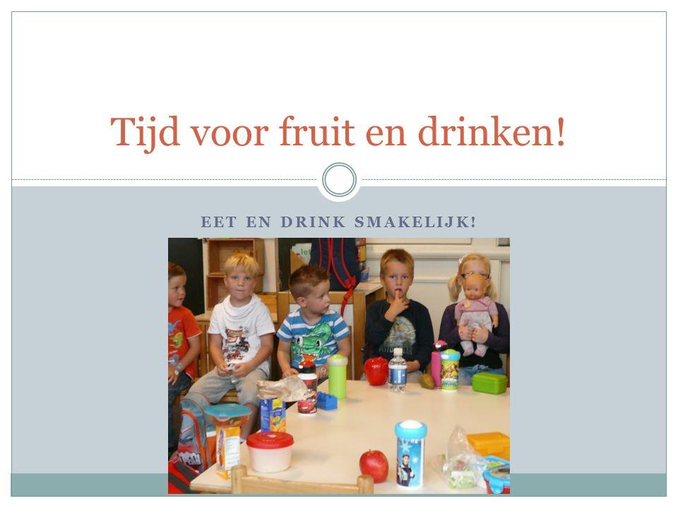 EET EN DRINK SMAKELIJK! Tijd voor fruit en drinken!