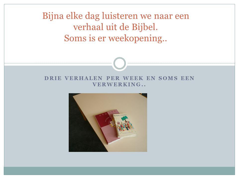 DRIE VERHALEN PER WEEK EN SOMS EEN VERWERKING..