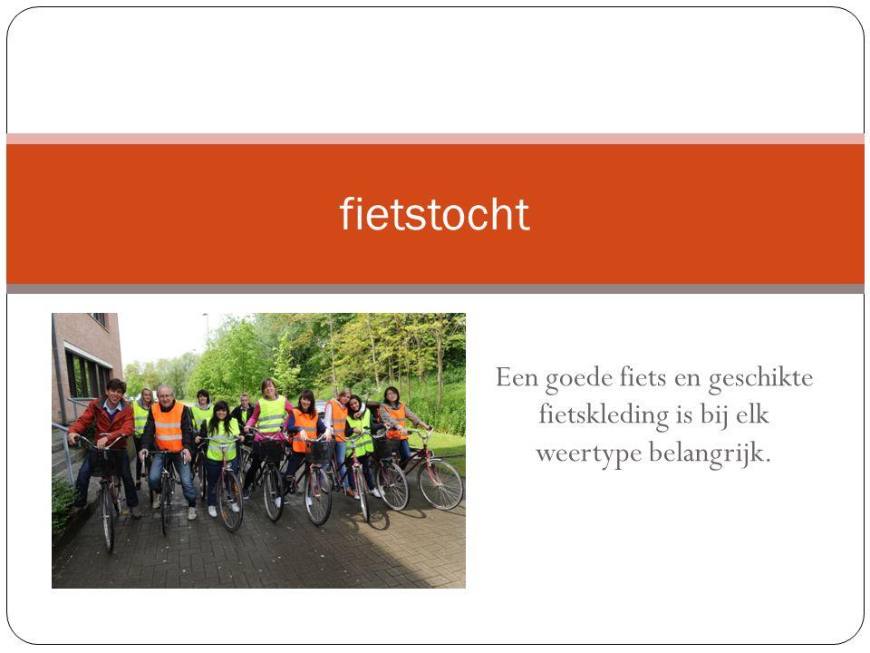 Een goede fiets en geschikte fietskleding is bij elk weertype belangrijk. fietstocht