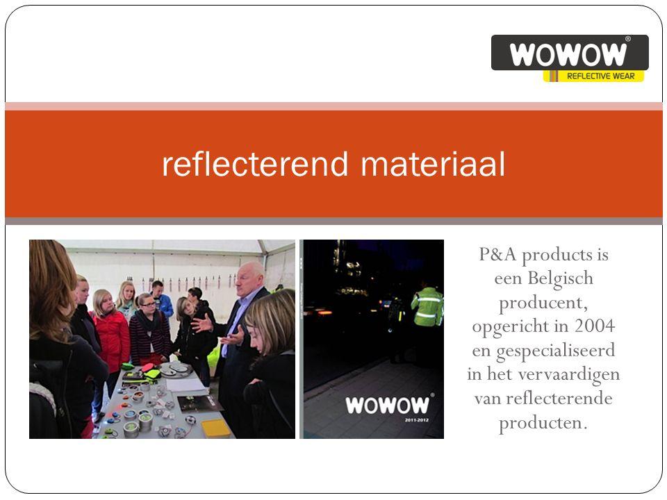P&A products is een Belgisch producent, opgericht in 2004 en gespecialiseerd in het vervaardigen van reflecterende producten.