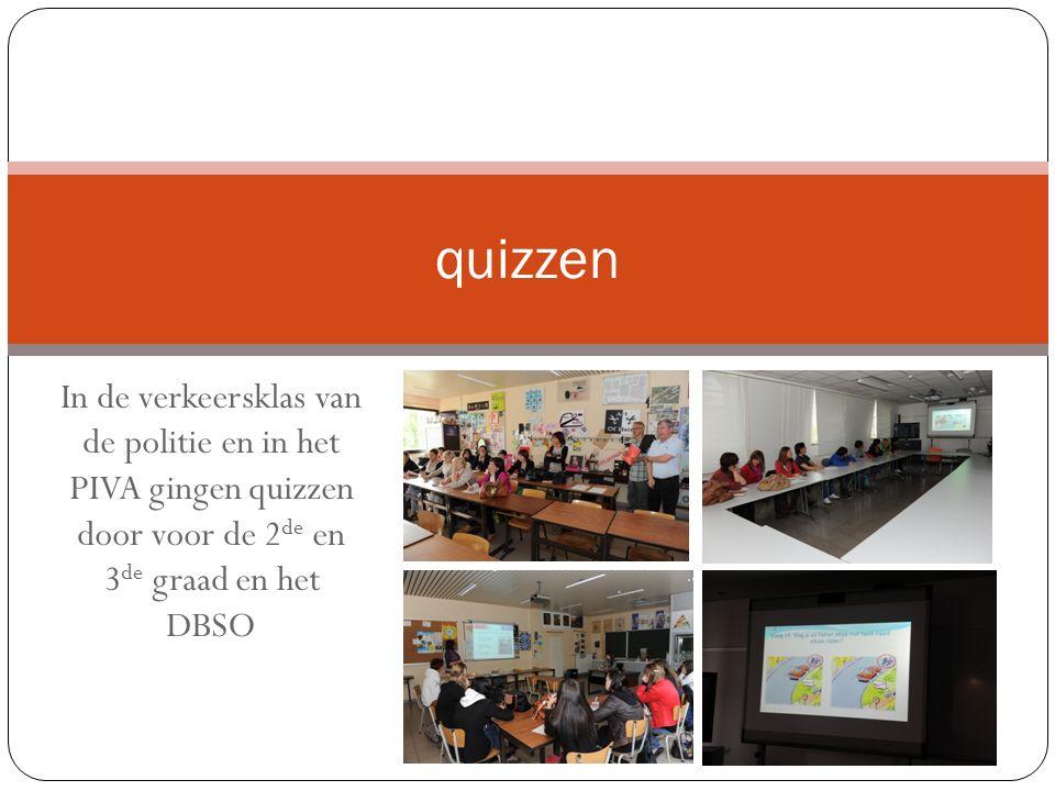 In de verkeersklas van de politie en in het PIVA gingen quizzen door voor de 2 de en 3 de graad en het DBSO quizzen