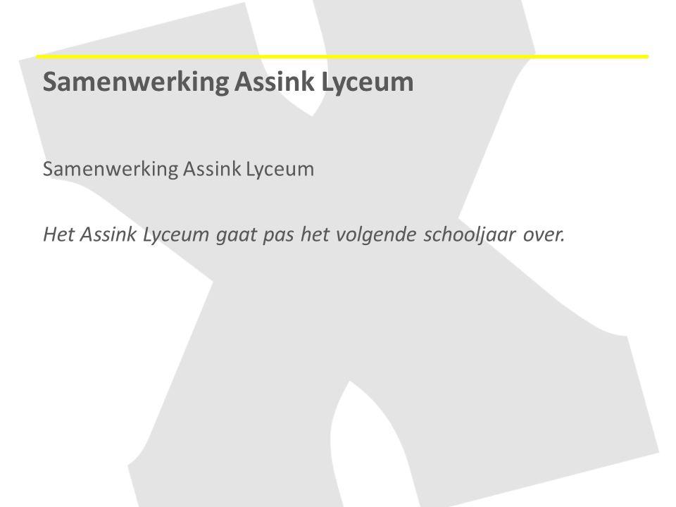 Samenwerking Assink Lyceum Het Assink Lyceum gaat pas het volgende schooljaar over. Samenwerking Assink Lyceum