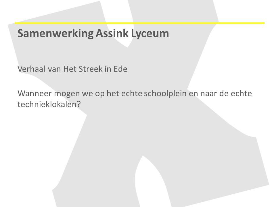 Verhaal van Het Streek in Ede Wanneer mogen we op het echte schoolplein en naar de echte technieklokalen? Samenwerking Assink Lyceum