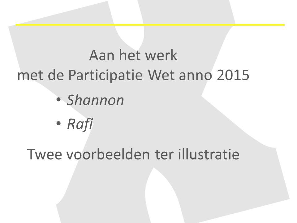 Aan het werk met de Participatie Wet anno 2015 Twee voorbeelden ter illustratie Shannon Rafi