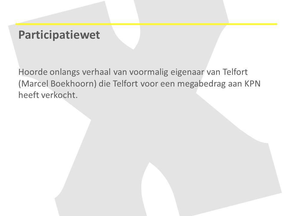 Hoorde onlangs verhaal van voormalig eigenaar van Telfort (Marcel Boekhoorn) die Telfort voor een megabedrag aan KPN heeft verkocht. Participatiewet