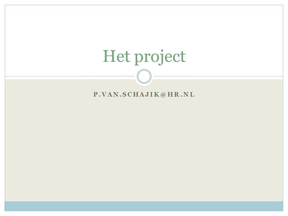 P.VAN.SCHAJIK@HR.NL Het project
