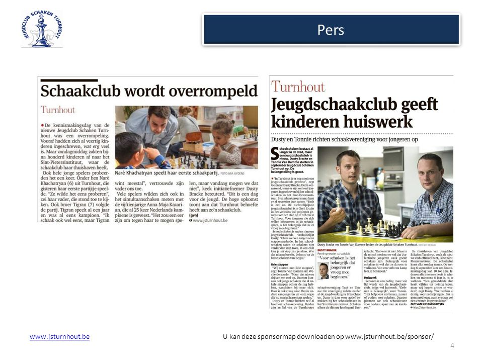 Sponsorovereenkomst www.jsturnhout.bewww.jsturnhout.be U kan deze sponsormap downloaden op www.jsturnhout.be/sponsor/ Ter attentie van Jeugdclub Schaken Turnhout Naam firma:……………………………………………………………….