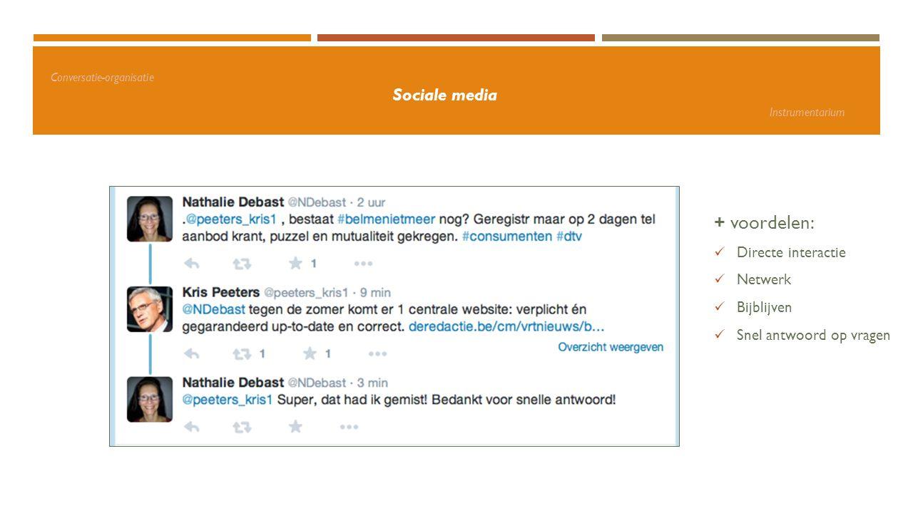 Conversatie-organisatie Sociale media Instrumentarium + voordelen: Directe interactie Netwerk Bijblijven Snel antwoord op vragen
