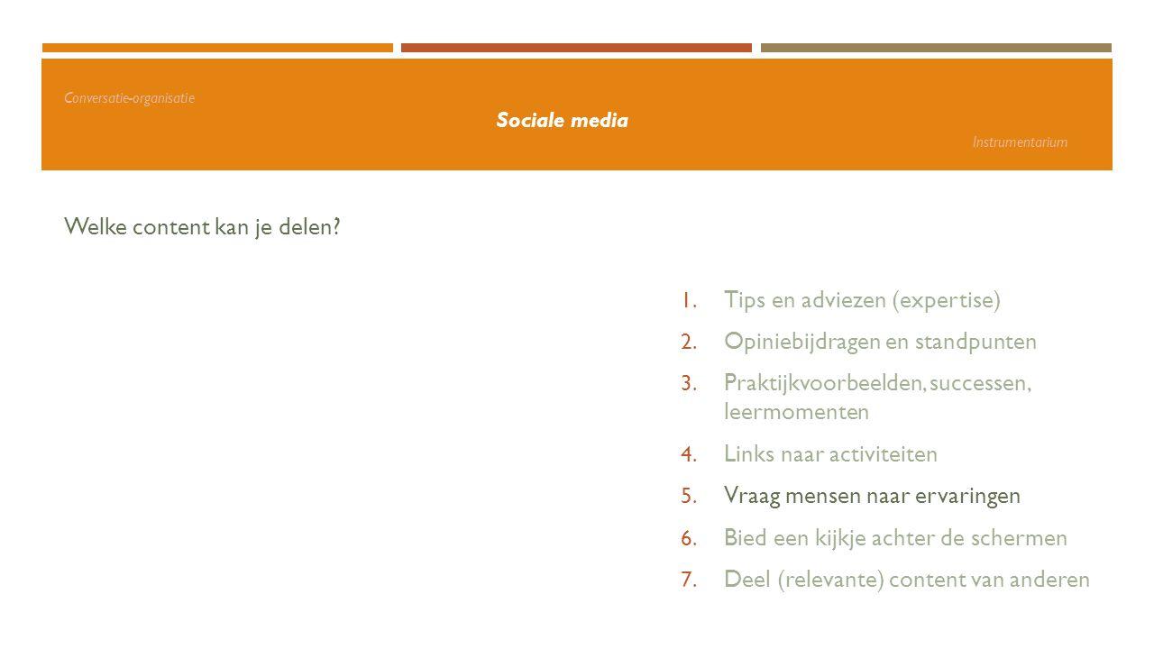 Conversatie-organisatie Sociale media Instrumentarium Welke content kan je delen? 1. Tips en adviezen (expertise) 2. Opiniebijdragen en standpunten 3.