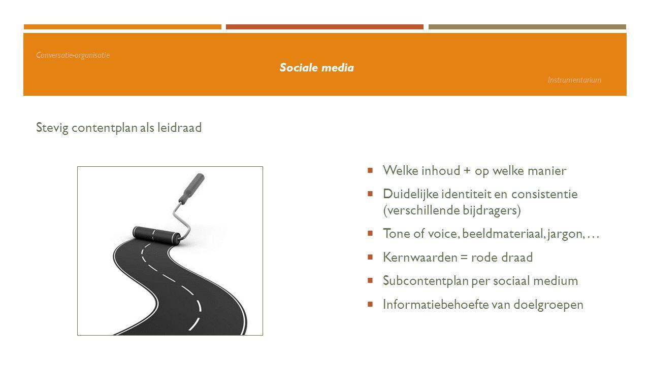 Conversatie-organisatie Sociale media Instrumentarium Stevig contentplan als leidraad  Welke inhoud + op welke manier  Duidelijke identiteit en cons
