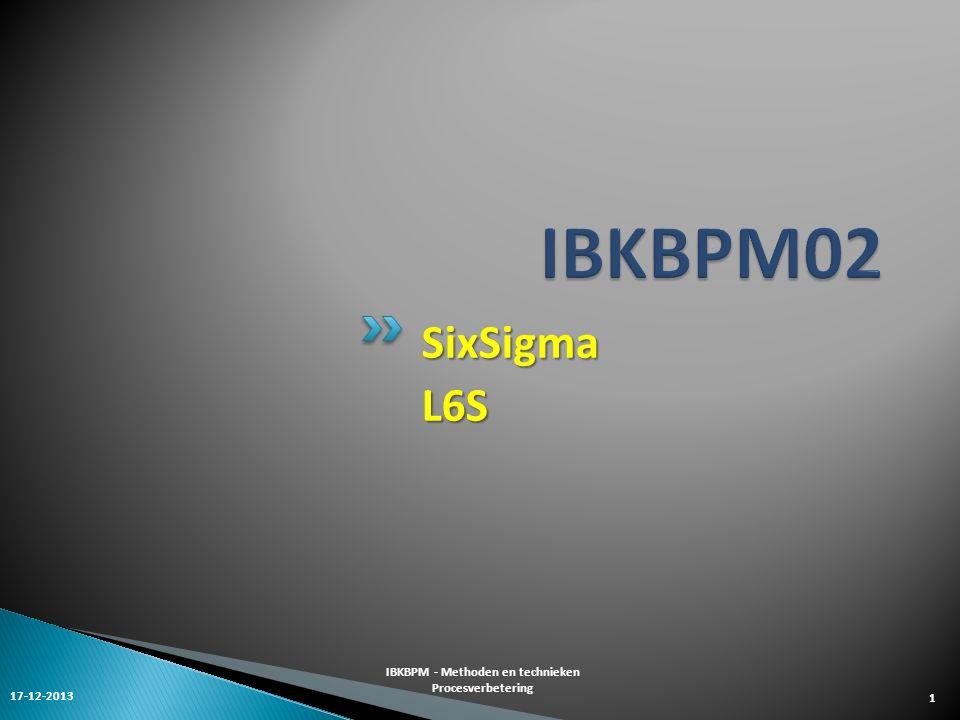 SixSigmaL6S 17-12-2013 IBKBPM - Methoden en technieken Procesverbetering 1