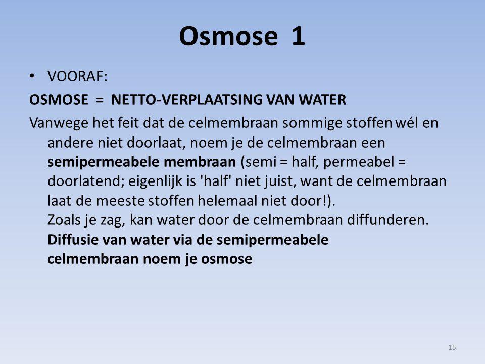 Osmose 1 VOORAF: OSMOSE = NETTO-VERPLAATSING VAN WATER Vanwege het feit dat de celmembraan sommige stoffen wél en andere niet doorlaat, noem je de cel