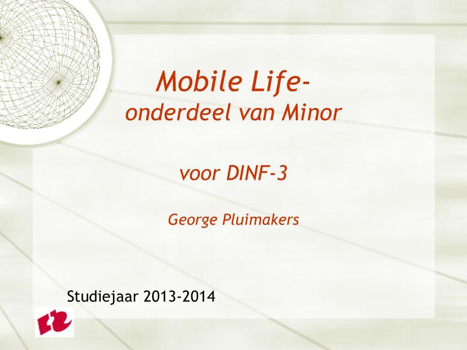 Mobile Life- onderdeel van Minor voor DINF-3 George Pluimakers Studiejaar 2013-2014