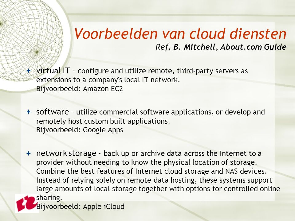 Voorbeelden van cloud diensten Ref. B. Mitchell, About.com Guide  virtual IT - configure and utilize remote, third-party servers as extensions to a c