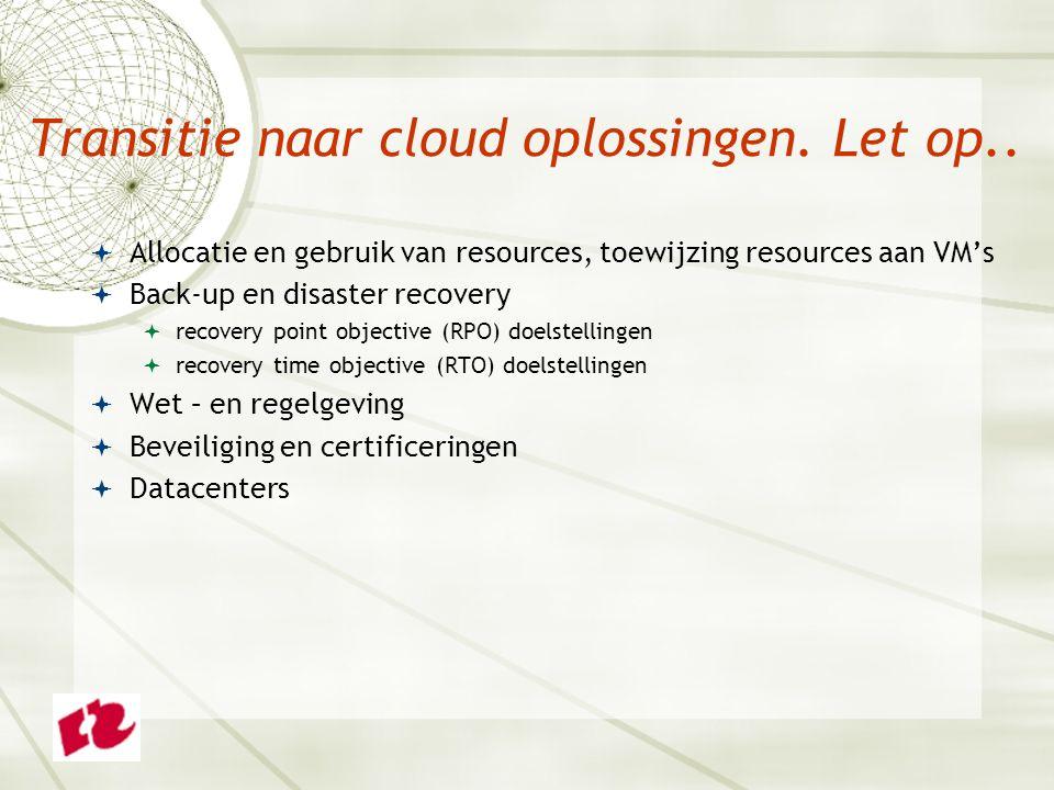 Transitie naar cloud oplossingen. Let op..  Allocatie en gebruik van resources, toewijzing resources aan VM's  Back-up en disaster recovery  recove
