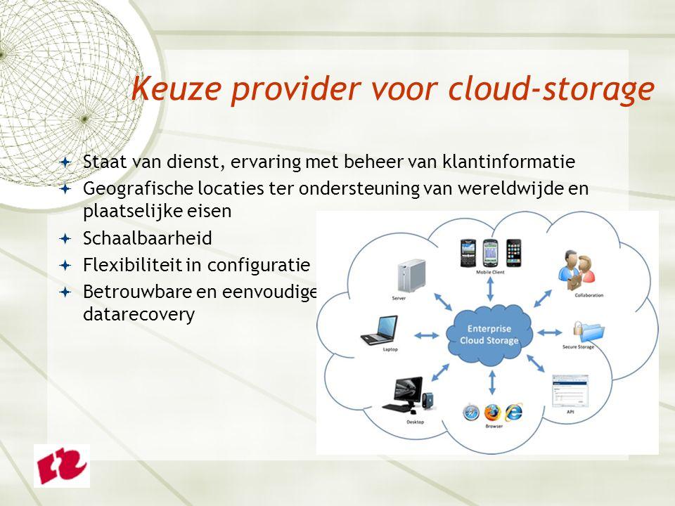 Keuze provider voor cloud-storage  Staat van dienst, ervaring met beheer van klantinformatie  Geografische locaties ter ondersteuning van wereldwijde en plaatselijke eisen  Schaalbaarheid  Flexibiliteit in configuratie  Betrouwbare en eenvoudige datarecovery