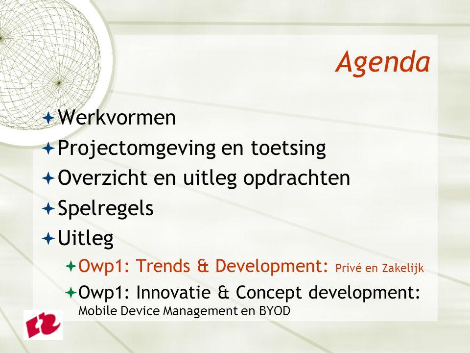 Agenda  Werkvormen  Projectomgeving en toetsing  Overzicht en uitleg opdrachten  Spelregels  Uitleg  Owp1: Trends & Development: Privé en Zakelijk  Owp1: Innovatie & Concept development: Mobile Device Management en BYOD