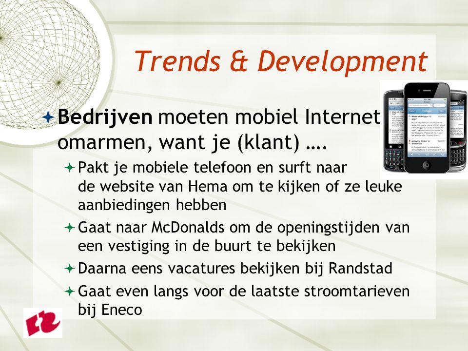 Trends & Development  Bedrijven moeten mobiel Internet omarmen, want je (klant) ….  Pakt je mobiele telefoon en surft naar de website van Hema om te