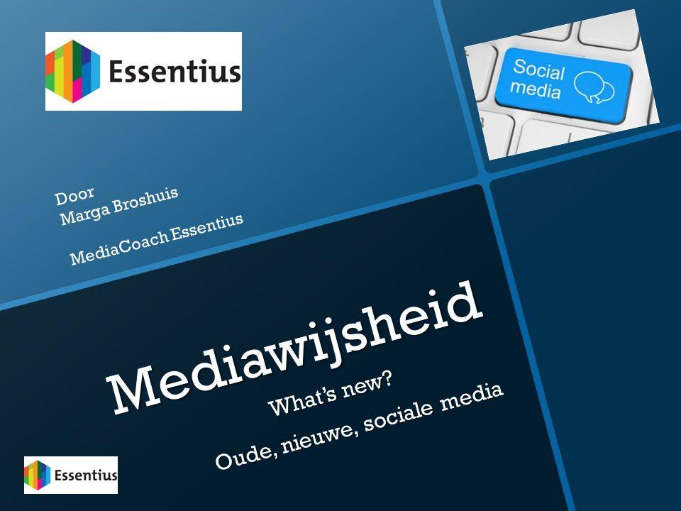 Mediawijsheid What's new? Oude, nieuwe, sociale media Door Marga Broshuis MediaCoach Essentius