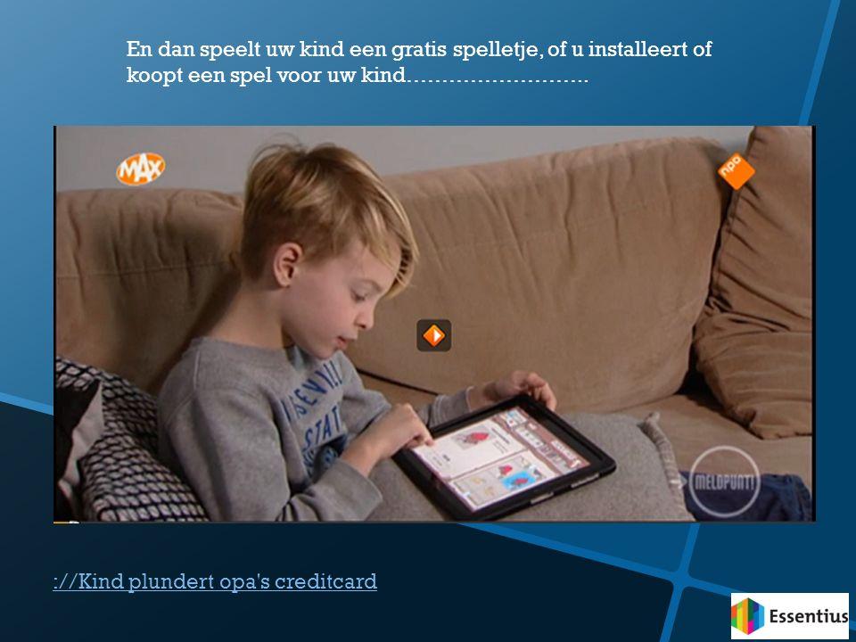 ://Kind plundert opa's creditcard En dan speelt uw kind een gratis spelletje, of u installeert of koopt een spel voor uw kind……………………..