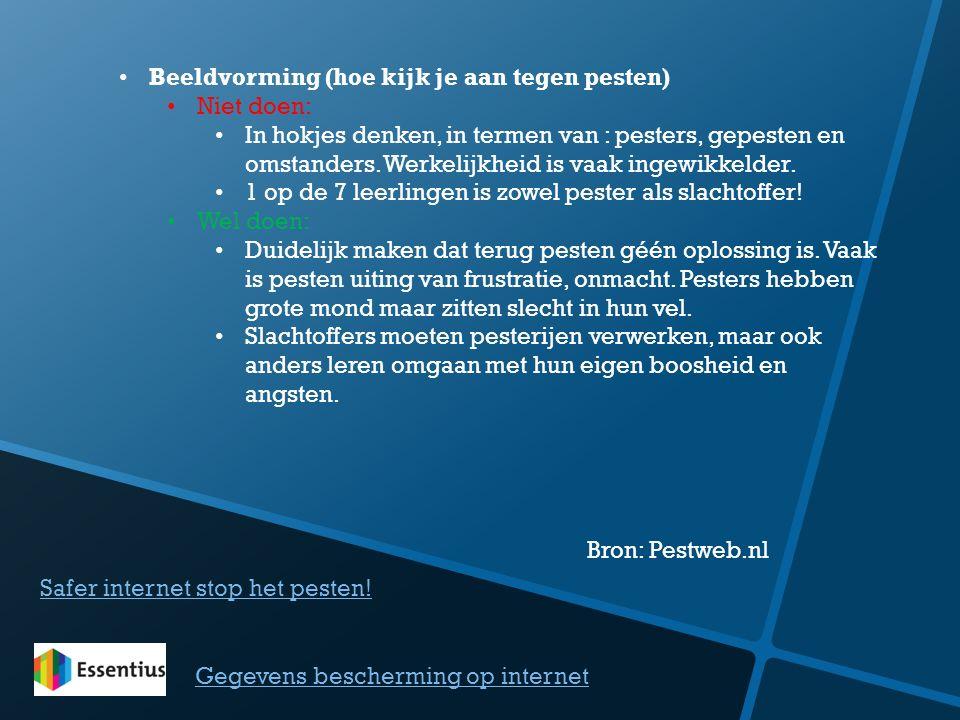 Safer internet stop het pesten! Gegevens bescherming op internet Beeldvorming (hoe kijk je aan tegen pesten) Niet doen: In hokjes denken, in termen va