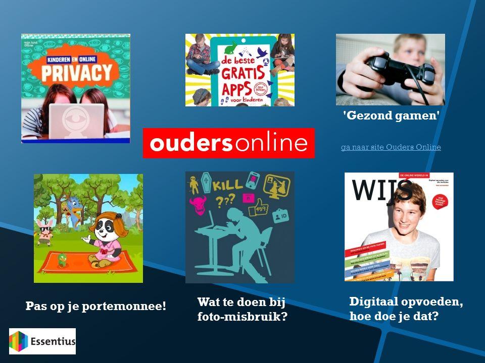 'Gezond gamen' Wat te doen bij foto-misbruik? Digitaal opvoeden, hoe doe je dat? Pas op je portemonnee! ga naar site Ouders Online