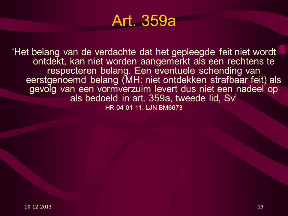10-12-201515 Art. 359a 'Het belang van de verdachte dat het gepleegde feit niet wordt ontdekt, kan niet worden aangemerkt als een rechtens te respecte