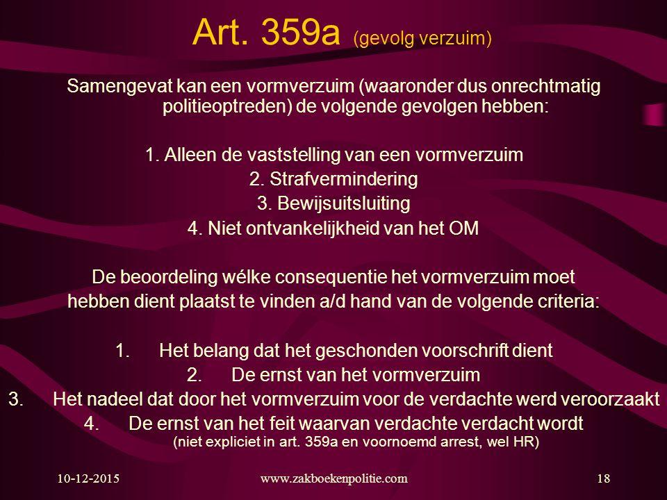 10-12-2015www.zakboekenpolitie.com18 Art. 359a (gevolg verzuim) Samengevat kan een vormverzuim (waaronder dus onrechtmatig politieoptreden) de volgend