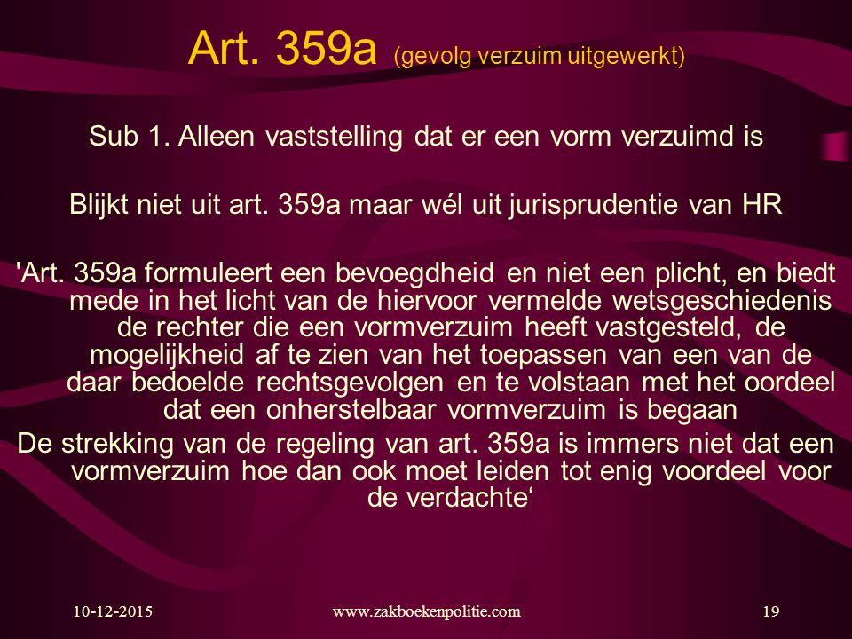 10-12-2015www.zakboekenpolitie.com19 Art. 359a (gevolg verzuim uitgewerkt) Sub 1. Alleen vaststelling dat er een vorm verzuimd is Blijkt niet uit art.