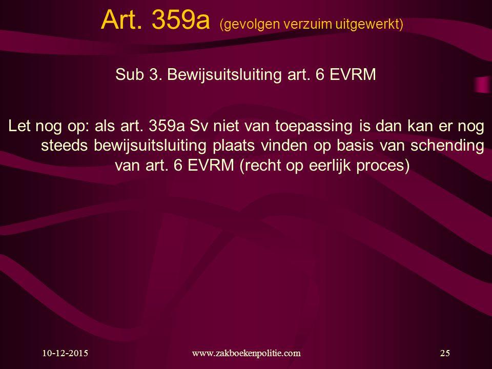 10-12-2015www.zakboekenpolitie.com25 Art. 359a (gevolgen verzuim uitgewerkt) Sub 3. Bewijsuitsluiting art. 6 EVRM Let nog op: als art. 359a Sv niet va